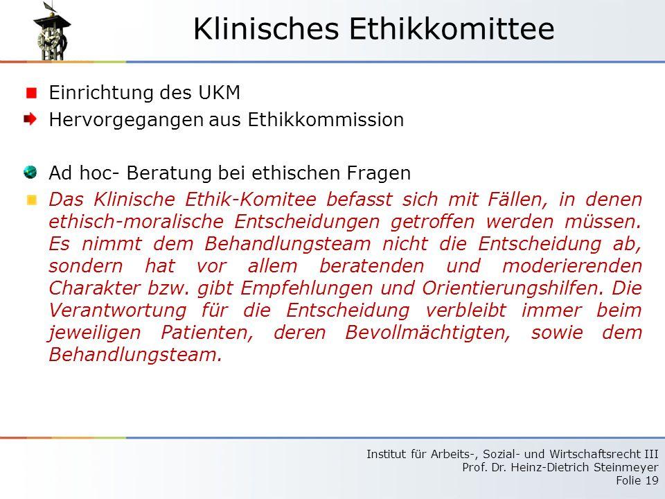 Institut für Arbeits-, Sozial- und Wirtschaftsrecht III Prof. Dr. Heinz-Dietrich Steinmeyer Folie 19 Klinisches Ethikkomittee Einrichtung des UKM Herv