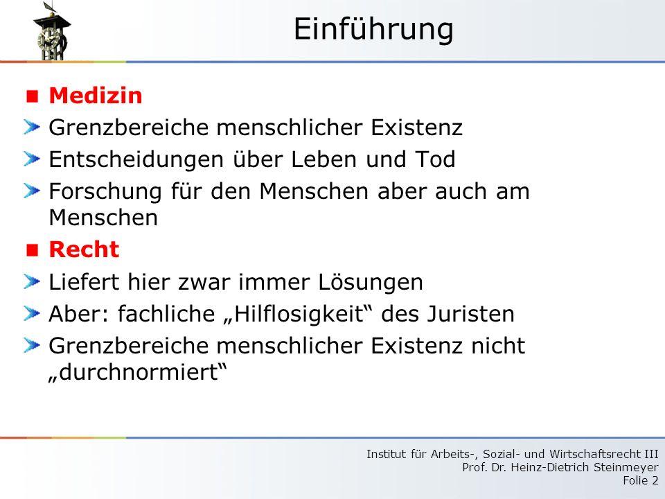 Institut für Arbeits-, Sozial- und Wirtschaftsrecht III Prof. Dr. Heinz-Dietrich Steinmeyer Folie 2 Einführung Medizin Grenzbereiche menschlicher Exis