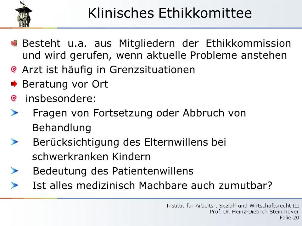 Institut für Arbeits-, Sozial- und Wirtschaftsrecht III Prof. Dr. Heinz-Dietrich Steinmeyer Folie 20 Klinisches Ethikkomittee Besteht u.a. aus Mitglie