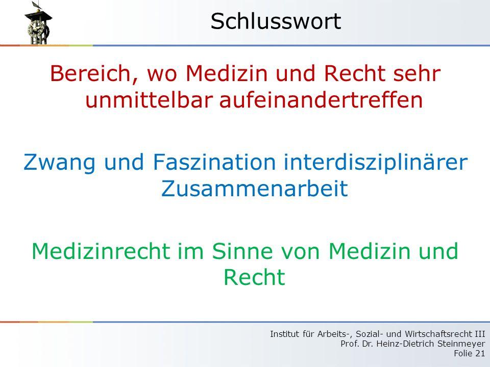 Institut für Arbeits-, Sozial- und Wirtschaftsrecht III Prof. Dr. Heinz-Dietrich Steinmeyer Folie 21 Schlusswort Bereich, wo Medizin und Recht sehr un