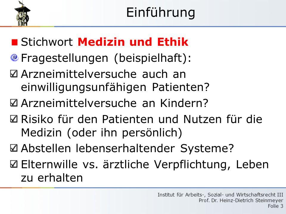 Institut für Arbeits-, Sozial- und Wirtschaftsrecht III Prof. Dr. Heinz-Dietrich Steinmeyer Folie 3 Einführung Stichwort Medizin und Ethik Fragestellu