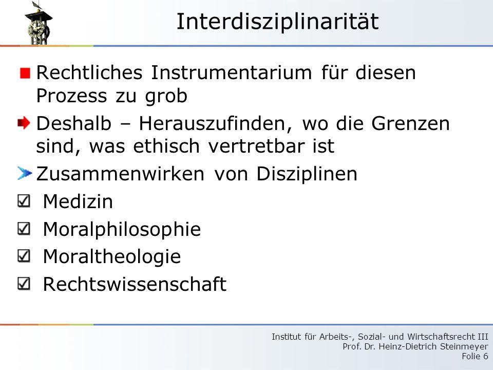 Institut für Arbeits-, Sozial- und Wirtschaftsrecht III Prof. Dr. Heinz-Dietrich Steinmeyer Folie 6 Interdisziplinarität Rechtliches Instrumentarium f
