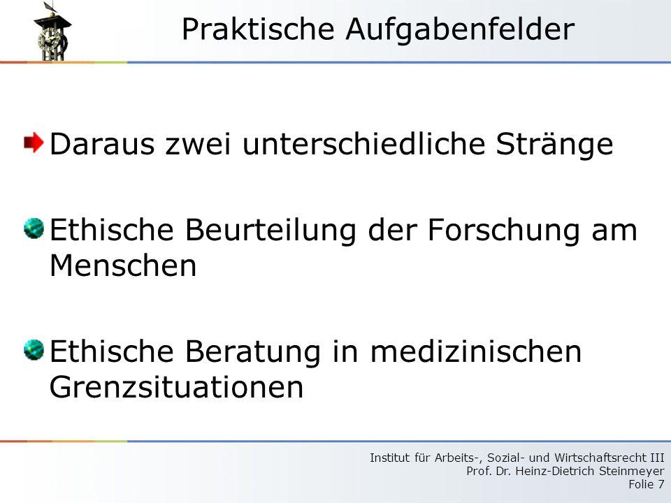 Institut für Arbeits-, Sozial- und Wirtschaftsrecht III Prof. Dr. Heinz-Dietrich Steinmeyer Folie 7 Praktische Aufgabenfelder Daraus zwei unterschiedl