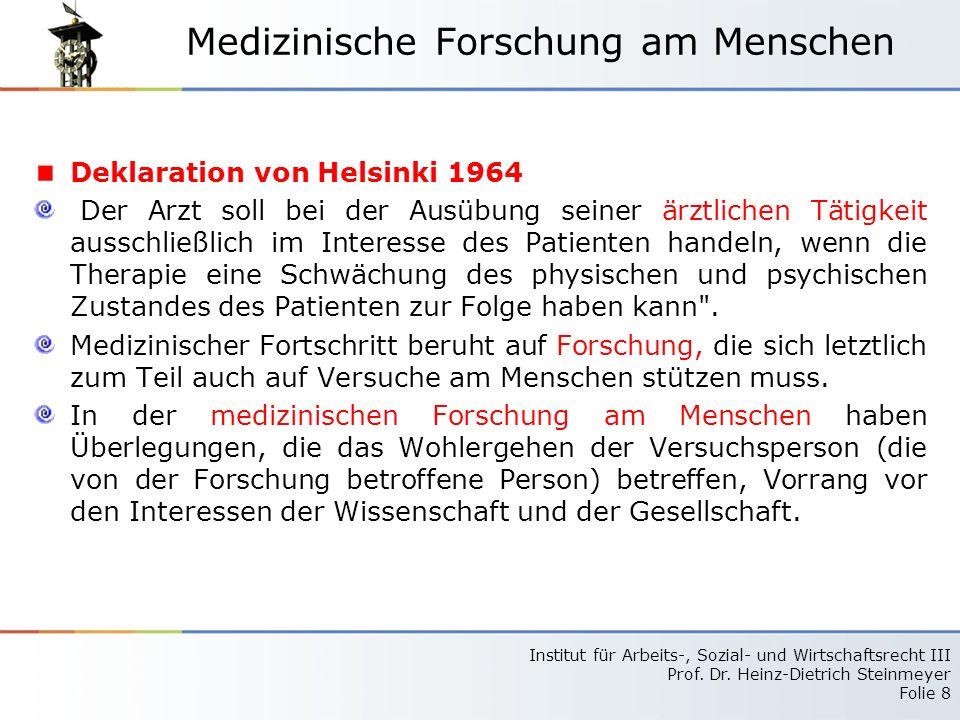 Institut für Arbeits-, Sozial- und Wirtschaftsrecht III Prof. Dr. Heinz-Dietrich Steinmeyer Folie 8 Medizinische Forschung am Menschen Deklaration von