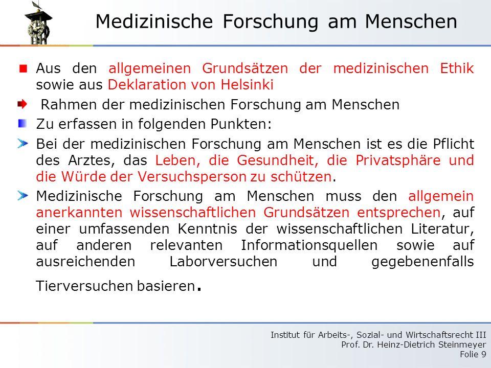 Institut für Arbeits-, Sozial- und Wirtschaftsrecht III Prof. Dr. Heinz-Dietrich Steinmeyer Folie 9 Medizinische Forschung am Menschen Aus den allgeme