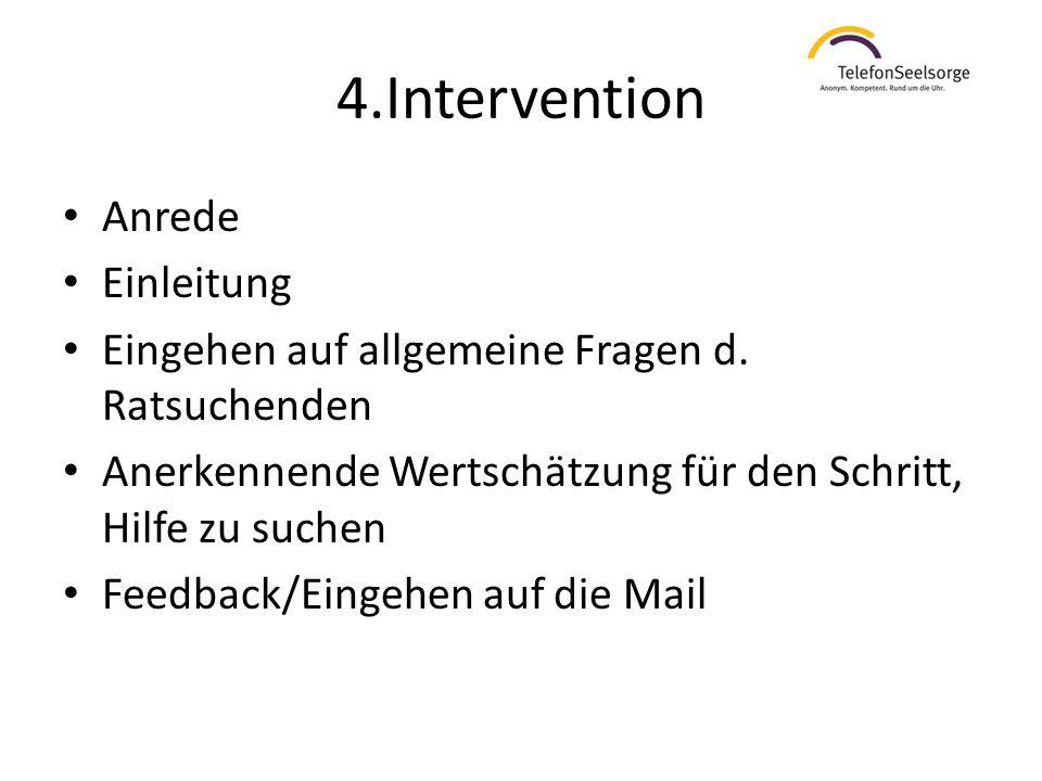 4.Intervention Anrede Einleitung Eingehen auf allgemeine Fragen d. Ratsuchenden Anerkennende Wertschätzung für den Schritt, Hilfe zu suchen Feedback/E