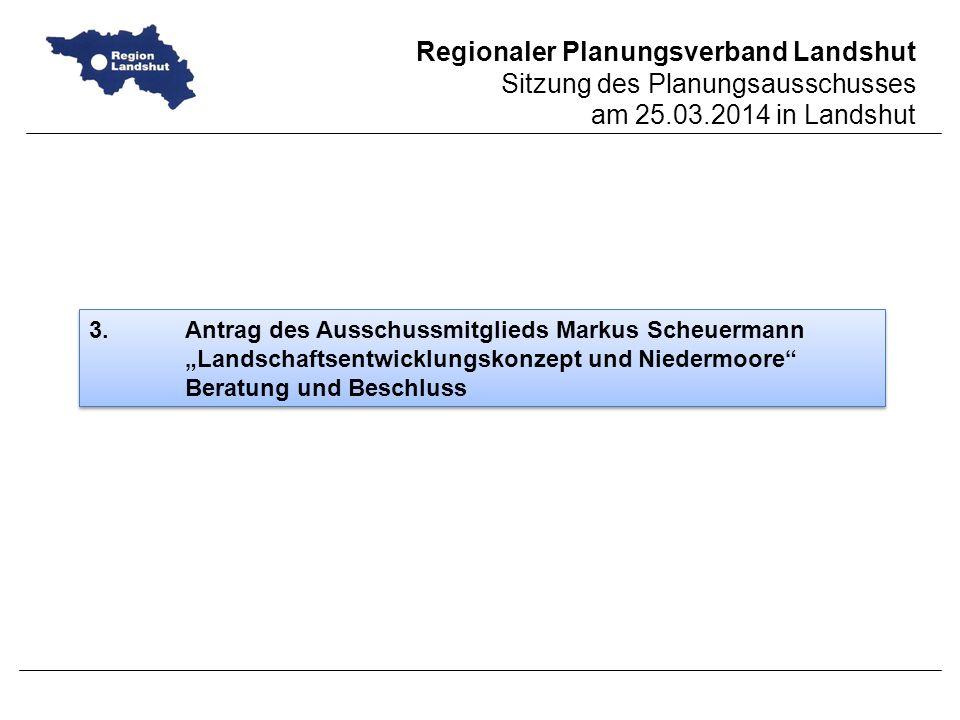 Regionaler Planungsverband Landshut Sitzung des Planungsausschusses am 25.03.2014 in Landshut 3.