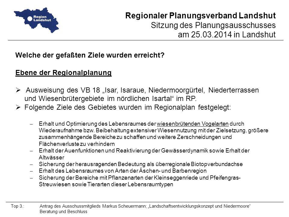 Regionaler Planungsverband Landshut Sitzung des Planungsausschusses am 25.03.2014 in Landshut Top 3.: Antrag des Ausschussmitglieds Markus Scheuermann; Landschaftsentwicklungskonzept und Niedermoore Beratung und Beschluss Welche der gefaßten Ziele wurden erreicht.