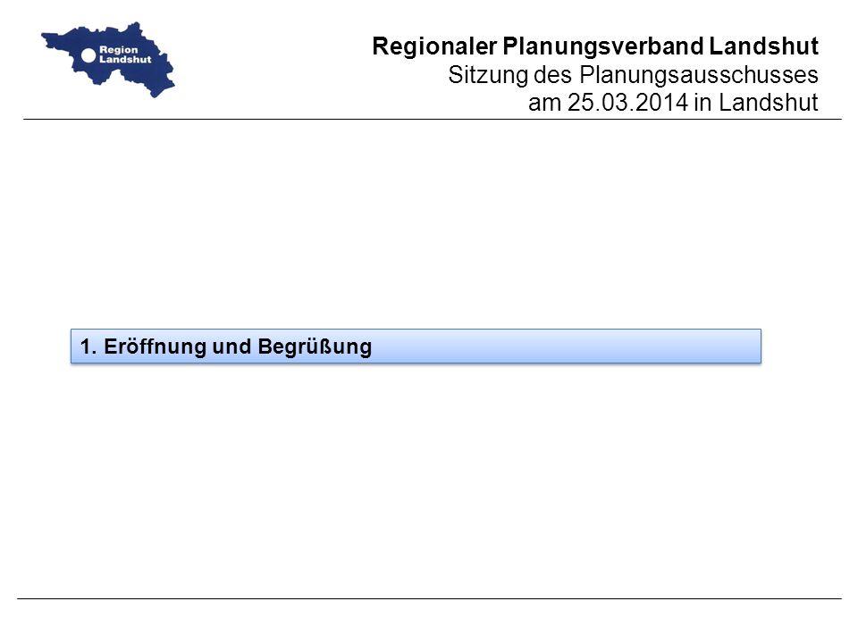 Regionaler Planungsverband Landshut Sitzung des Planungsausschusses am 25.03.2014 in Landshut 1.