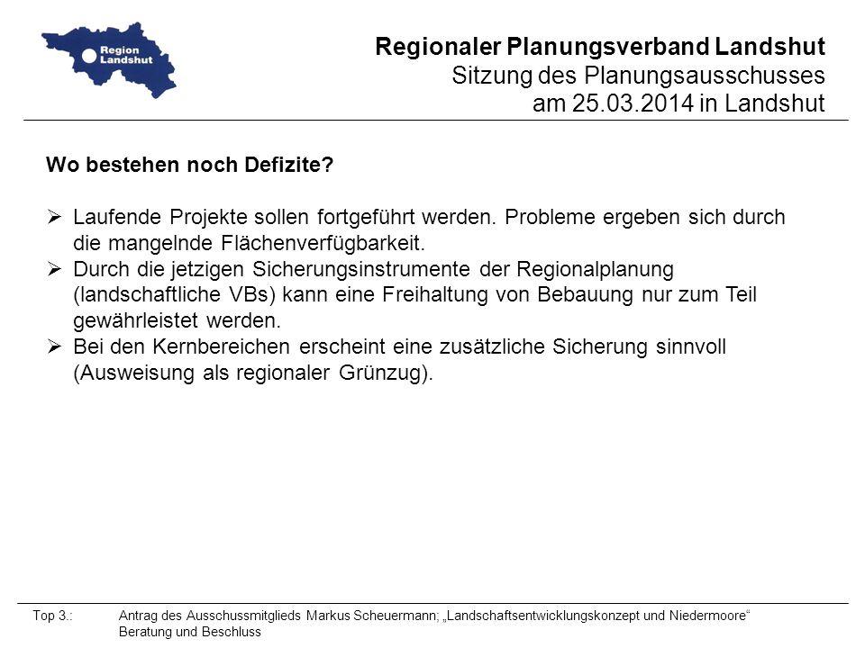 Regionaler Planungsverband Landshut Sitzung des Planungsausschusses am 25.03.2014 in Landshut Top 3.: Antrag des Ausschussmitglieds Markus Scheuermann; Landschaftsentwicklungskonzept und Niedermoore Beratung und Beschluss Wo bestehen noch Defizite.