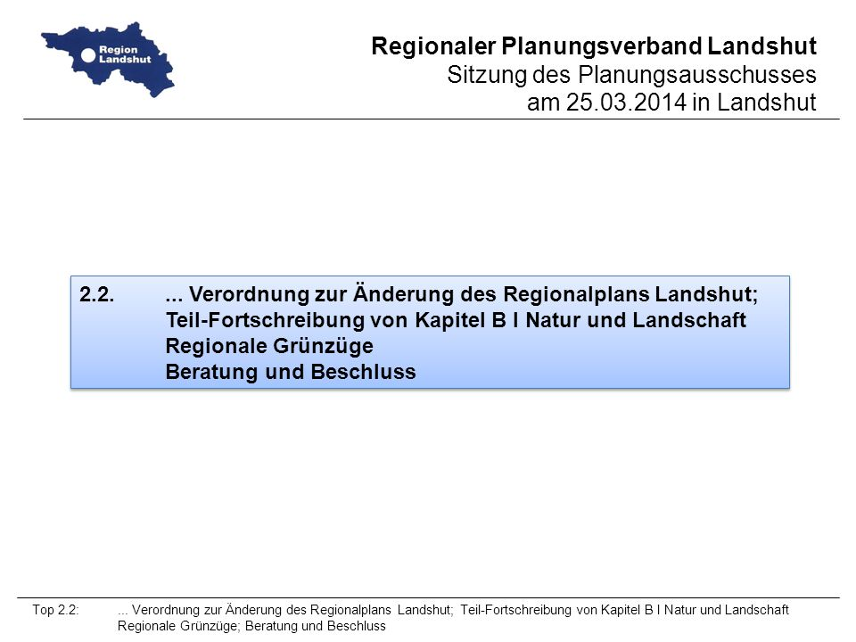 Regionaler Planungsverband Landshut Sitzung des Planungsausschusses am 25.03.2014 in Landshut 2.2....