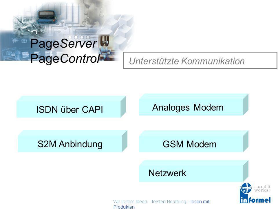 Wir liefern Ideen – leisten Beratung – lösen mit Produkten PageServer PageControl Alarmserver Funktionen Einfache Konfiguration Eskalation Logbuch Fer