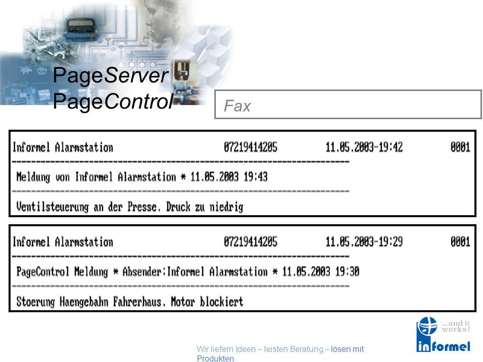Wir liefern Ideen – leisten Beratung – lösen mit Produkten PageServer PageControl SMS Sprachausgab e SMSTelefonanlagen Datenbank Fax E-Mail mit Anhang