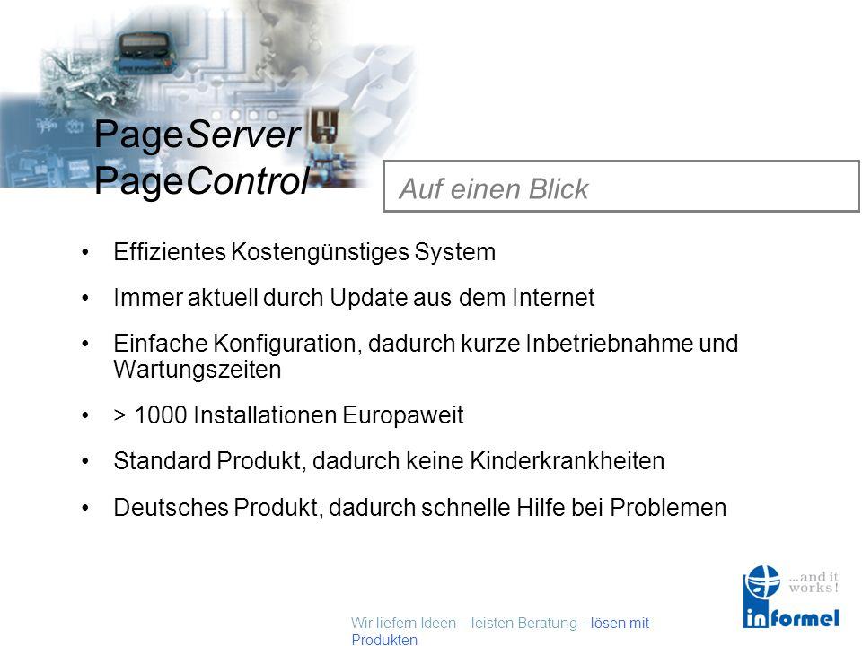 Wir liefern Ideen – leisten Beratung – lösen mit Produkten PageServer PageControl Systemvoraussetzungen PageControl alle Windows Versionen bis zu Wind