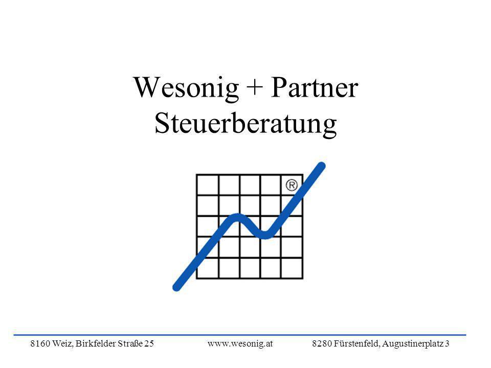 8160 Weiz, Birkfelder Straße 25www.wesonig.at 8280 Fürstenfeld, Augustinerplatz 3 Wesonig + Partner Steuerberatung