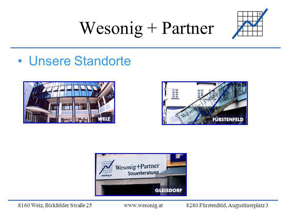 8160 Weiz, Birkfelder Straße 25www.wesonig.at 8280 Fürstenfeld, Augustinerplatz 3 Wesonig + Partner Unsere Standorte