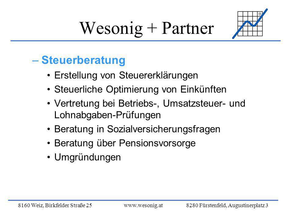 8160 Weiz, Birkfelder Straße 25www.wesonig.at 8280 Fürstenfeld, Augustinerplatz 3 Wesonig + Partner –Steuerberatung Erstellung von Steuererklärungen S