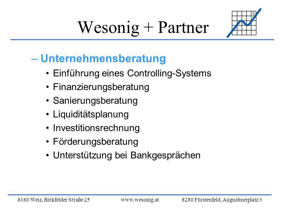 8160 Weiz, Birkfelder Straße 25www.wesonig.at 8280 Fürstenfeld, Augustinerplatz 3 Wesonig + Partner –Unternehmensberatung Einführung eines Controlling