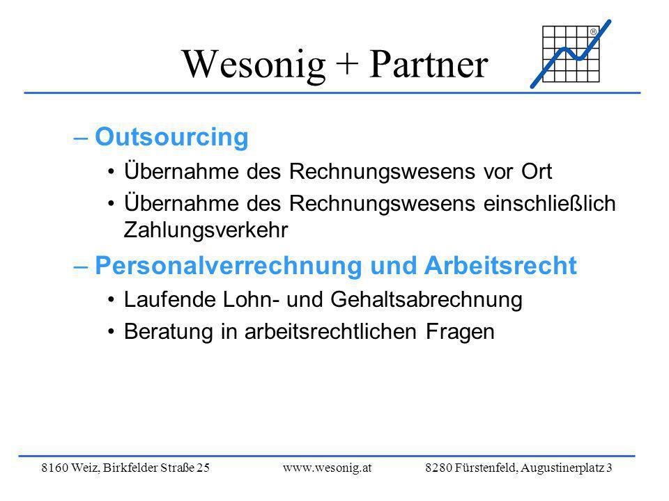 8160 Weiz, Birkfelder Straße 25www.wesonig.at 8280 Fürstenfeld, Augustinerplatz 3 Wesonig + Partner –Outsourcing Übernahme des Rechnungswesens vor Ort