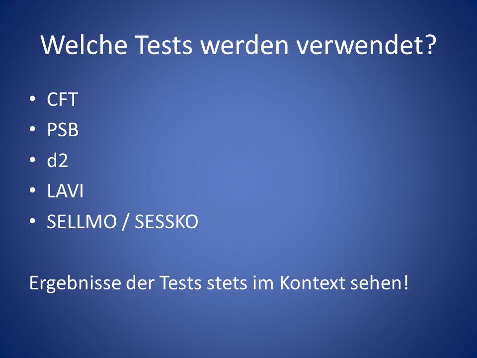 Welche Tests werden verwendet? CFT PSB d2 LAVI SELLMO / SESSKO Ergebnisse der Tests stets im Kontext sehen!