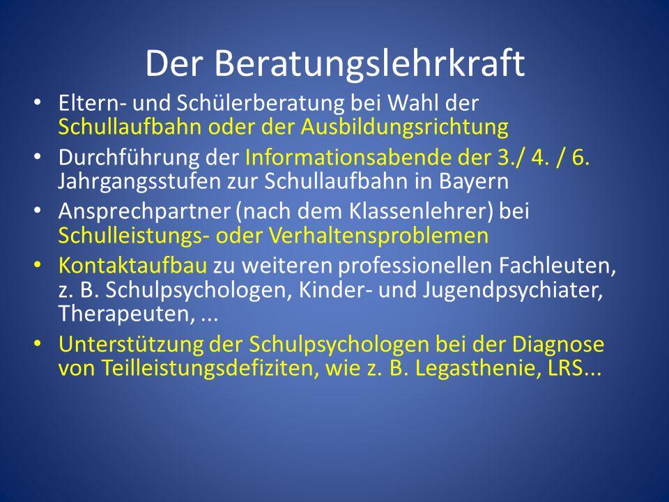 Der Beratungslehrkraft Eltern- und Schülerberatung bei Wahl der Schullaufbahn oder der Ausbildungsrichtung Durchführung der Informationsabende der 3./