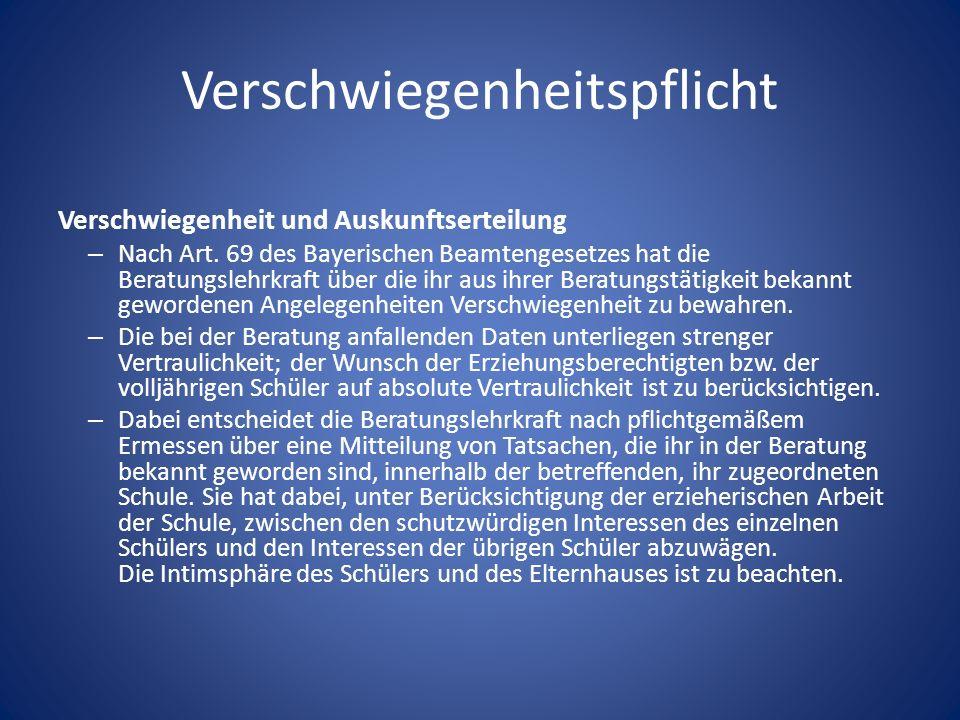 Verschwiegenheitspflicht Verschwiegenheit und Auskunftserteilung – Nach Art. 69 des Bayerischen Beamtengesetzes hat die Beratungslehrkraft über die ih