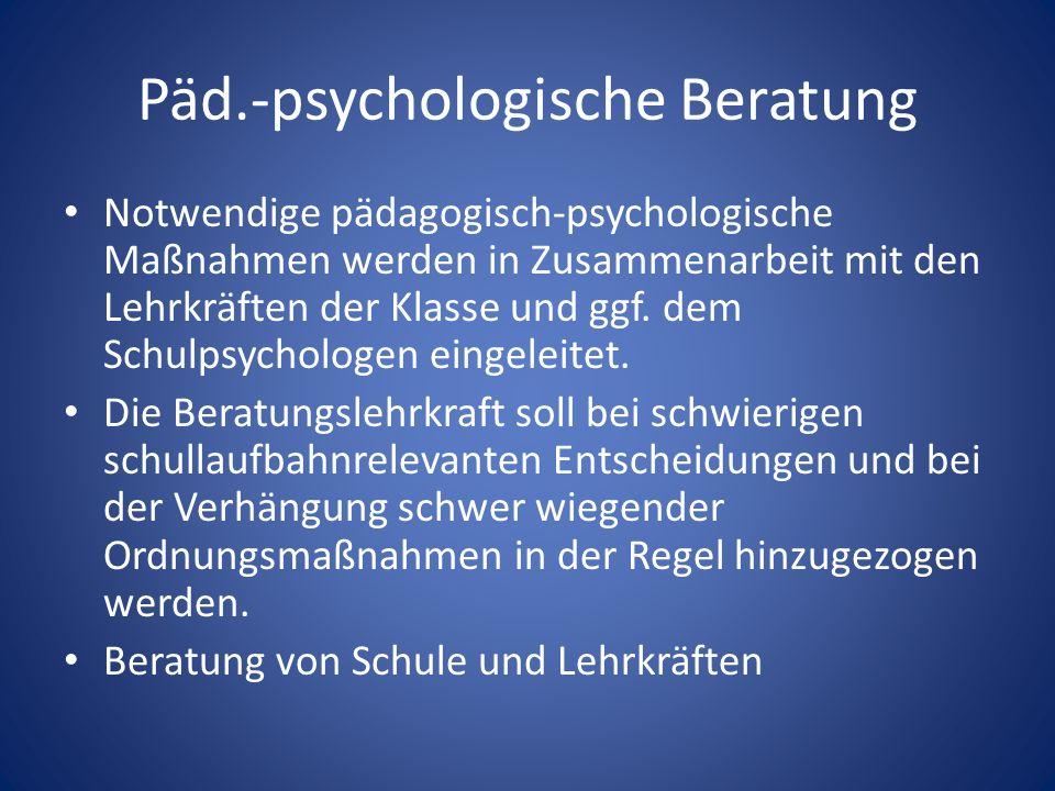 Päd.-psychologische Beratung Notwendige pädagogisch-psychologische Maßnahmen werden in Zusammenarbeit mit den Lehrkräften der Klasse und ggf. dem Schu