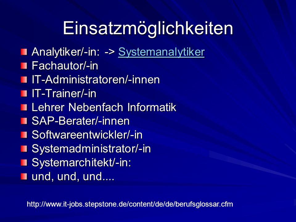 Einsatzmöglichkeiten Analytiker/-in: -> Systemanalytiker Systemanalytiker Fachautor/-inIT-Administratoren/-innenIT-Trainer/-in Lehrer Nebenfach Inform