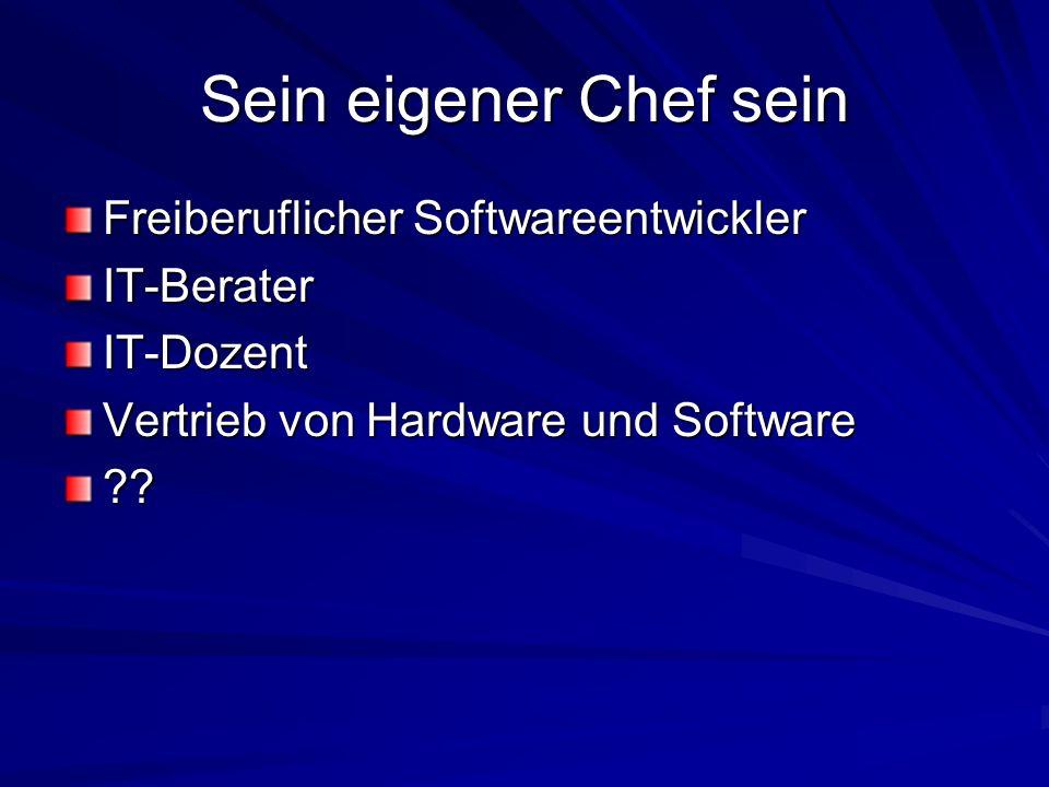 Sein eigener Chef sein Freiberuflicher Softwareentwickler IT-BeraterIT-Dozent Vertrieb von Hardware und Software ??