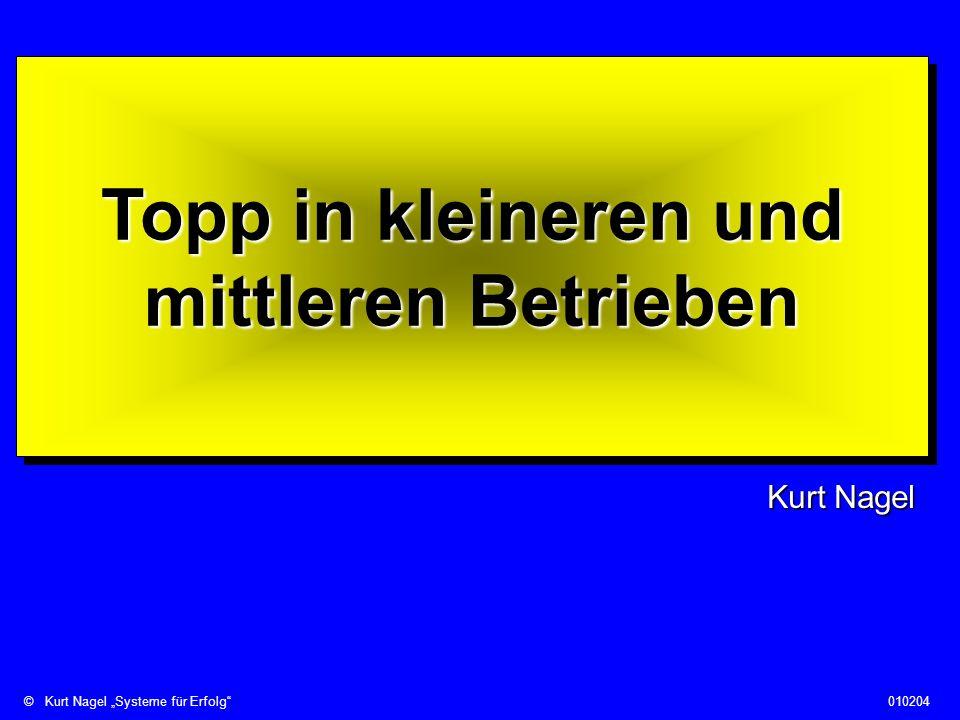 ©Kurt Nagel Systeme für Erfolg010204 Topp in kleineren und mittleren Betrieben Kurt Nagel