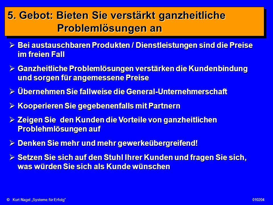 ©Kurt Nagel Systeme für Erfolg010204 5. Gebot: Bieten Sie verstärkt ganzheitliche Problemlösungen an Bei austauschbaren Produkten / Dienstleistungen s