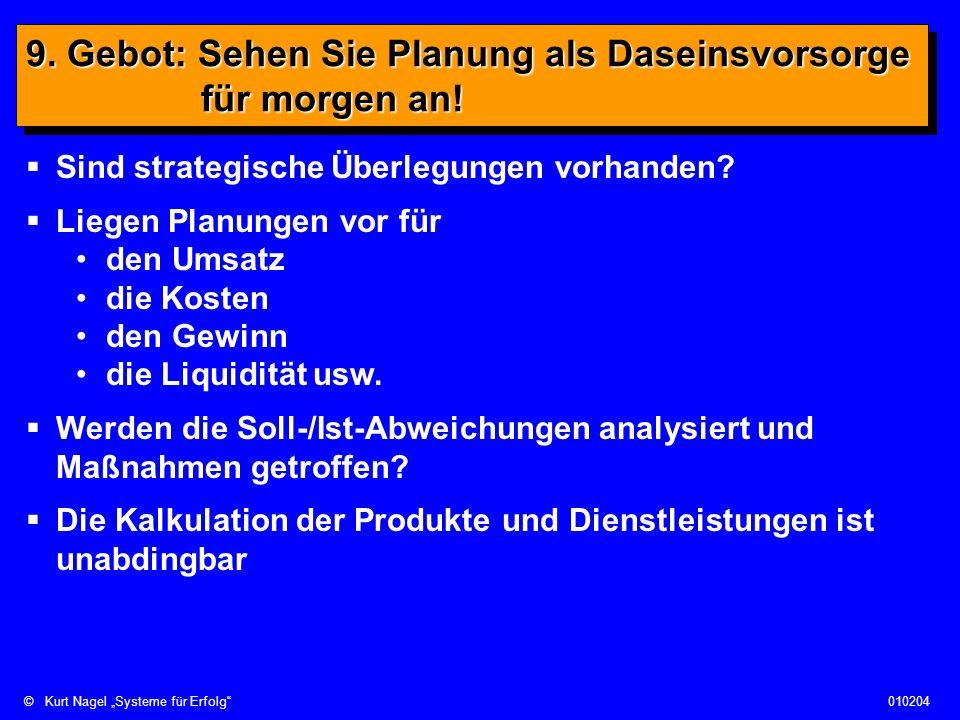 ©Kurt Nagel Systeme für Erfolg010204 9. Gebot: Sehen Sie Planung als Daseinsvorsorge für morgen an! Sind strategische Überlegungen vorhanden? Liegen P