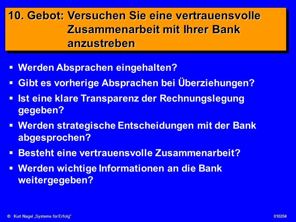 ©Kurt Nagel Systeme für Erfolg010204 10. Gebot: Versuchen Sie eine vertrauensvolle Zusammenarbeit mit Ihrer Bank anzustreben Werden Absprachen eingeha