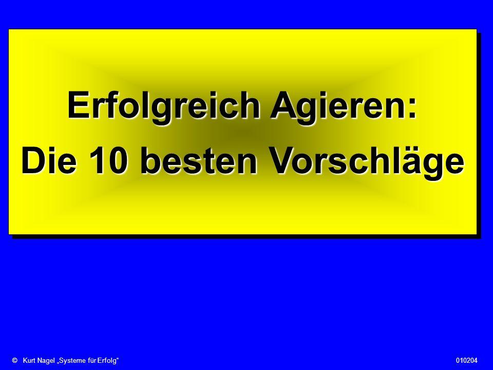 ©Kurt Nagel Systeme für Erfolg010204 Erfolgreich Agieren: Die 10 besten Vorschläge Erfolgreich Agieren: Die 10 besten Vorschläge