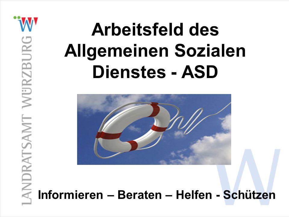 Arbeitsfeld des Allgemeinen Sozialen Dienstes - ASD Informieren – Beraten – Helfen - Schützen