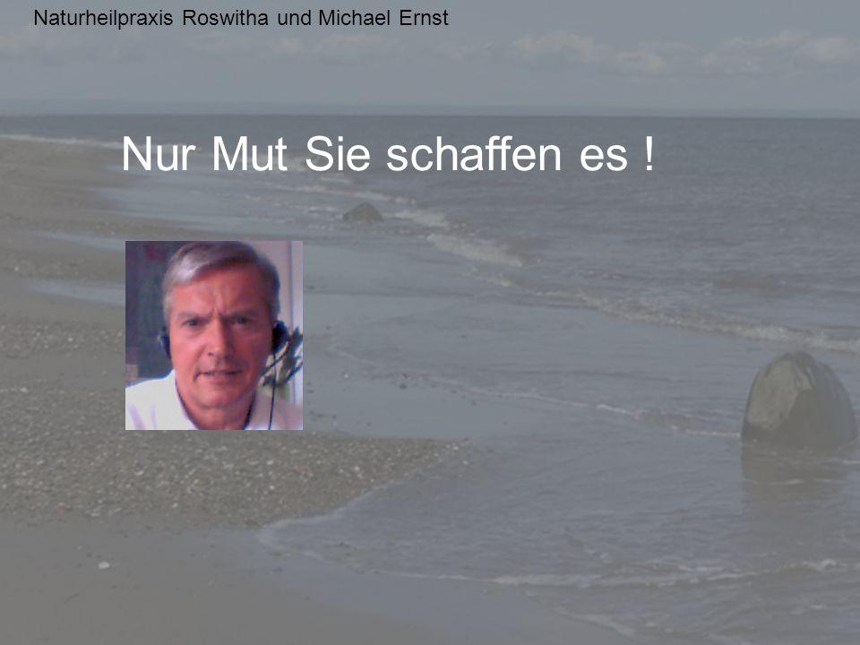 Naturheilpraxis Roswitha und Michael Ernst Nur Mut Sie schaffen es !