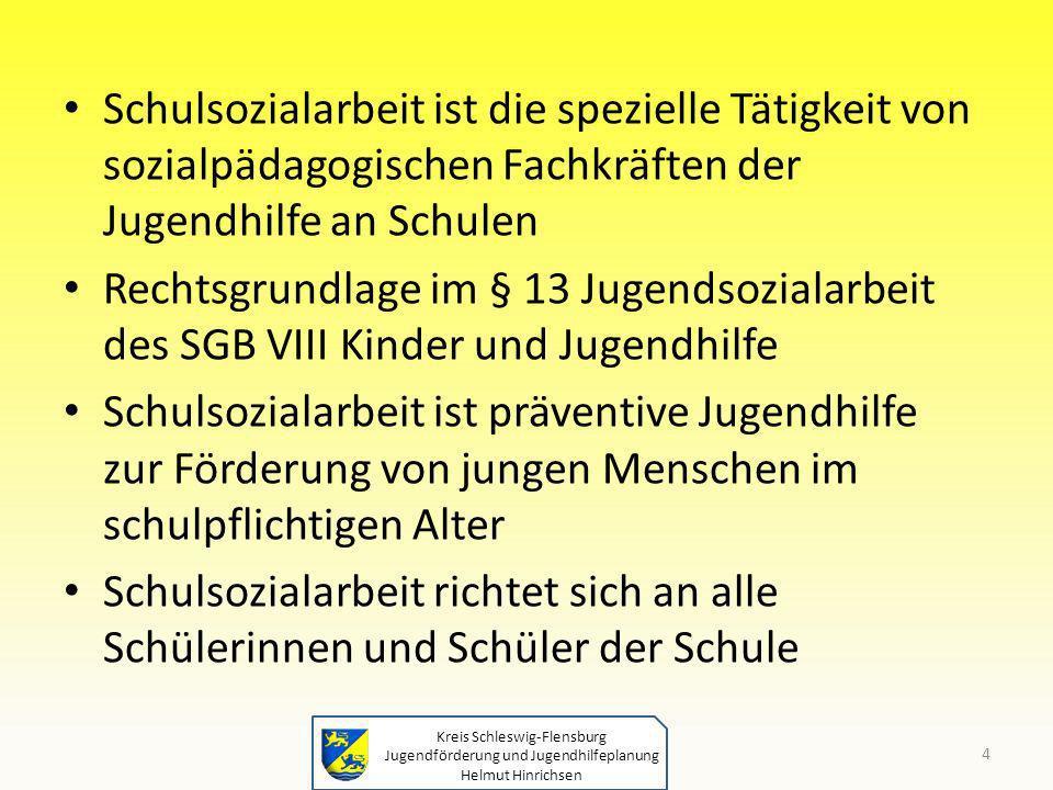 Kreis Schleswig-Flensburg Jugendförderung und Jugendhilfeplanung Helmut Hinrichsen Schulsozialarbeit ist die spezielle Tätigkeit von sozialpädagogisch