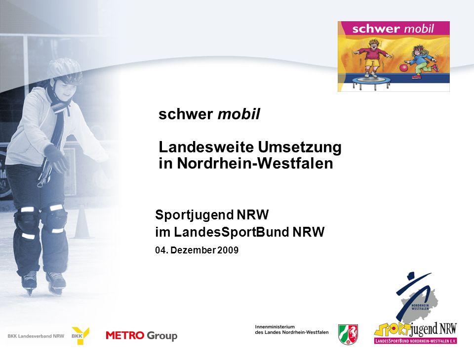 2 schwer mobil landesweite Umsetzung in NRW Initiiert 2004 durch Sportjugend im LandesSportBund NRW weitere Träger Innenministerium NRW Landesverband BKK NW METRO Group