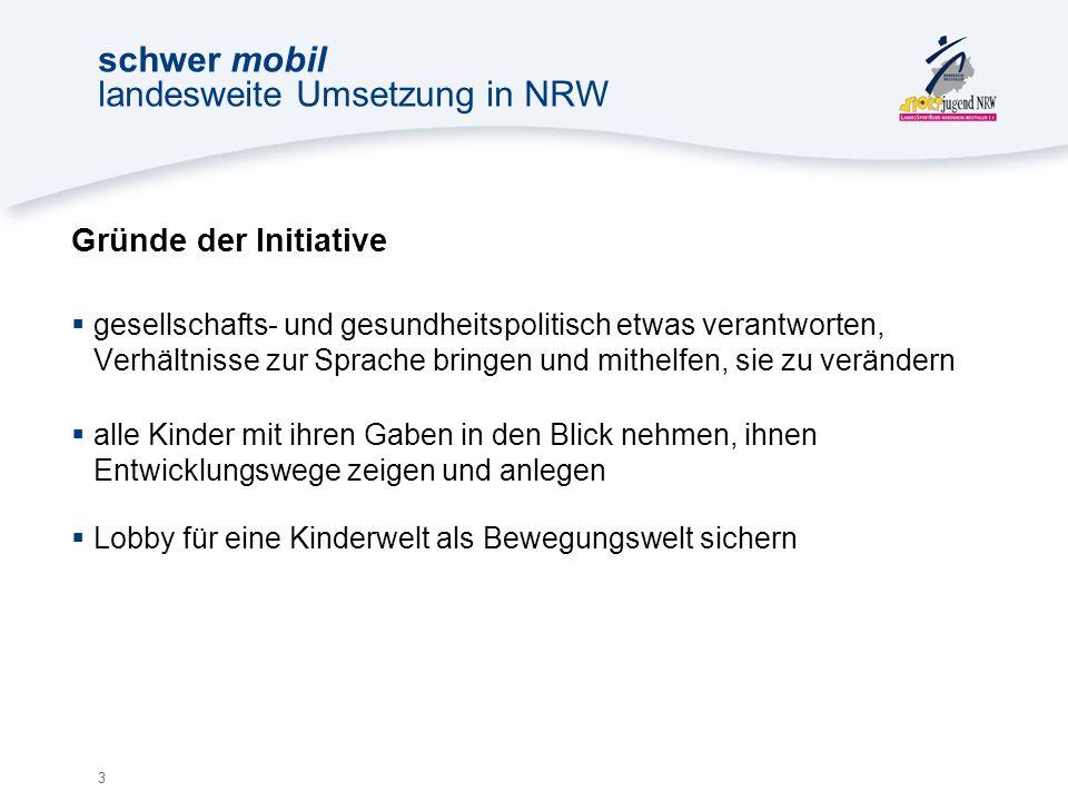 4 schwer mobil landesweite Umsetzung in NRW Ziel des Angebotes für die beteiligten Kinder: Spaß an der Bewegung (wieder) entdecken im Verein und im Alltag und mit Freude langfristig aktiv zu sein.