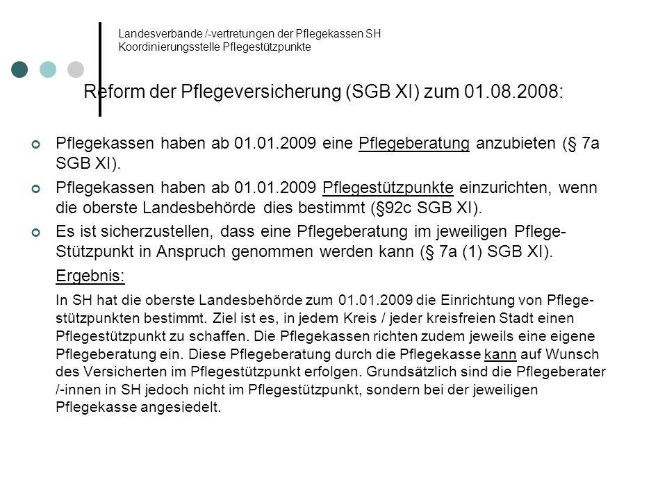 Landesverbände /-vertretungen der Pflegekassen SH Koordinierungsstelle Pflegestützpunkte Reform der Pflegeversicherung (SGB XI) zum 01.08.2008: Pflege
