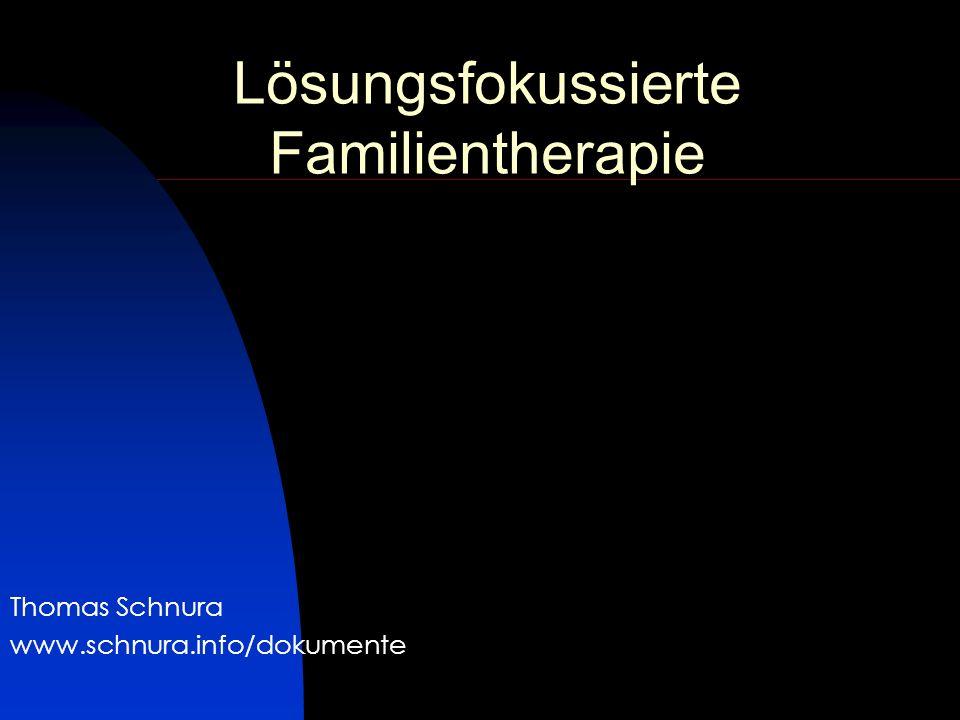 Lösungsfokussierte Familientherapie Thomas Schnura www.schnura.info/dokumente