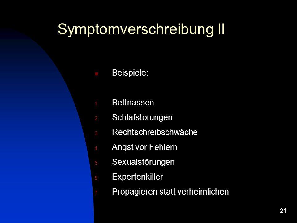 21 Symptomverschreibung II Beispiele: 1.Bettnässen 2.