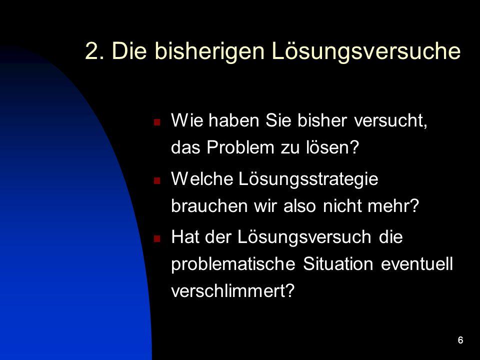 6 2.Die bisherigen Lösungsversuche Wie haben Sie bisher versucht, das Problem zu lösen.