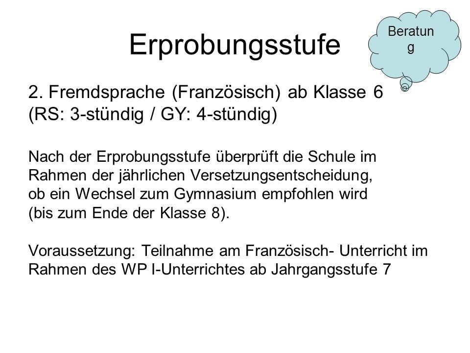 Erprobungsstufe 2. Fremdsprache (Französisch) ab Klasse 6 (RS: 3-stündig / GY: 4-stündig) Nach der Erprobungsstufe überprüft die Schule im Rahmen der