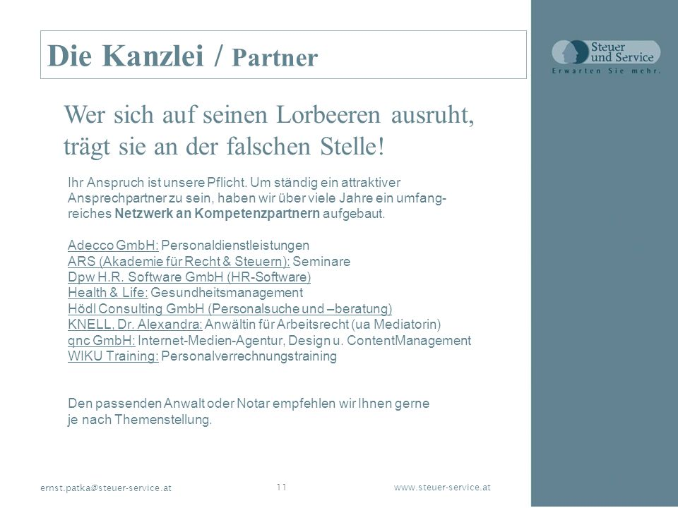 www.steuer-service.at11 ernst.patka@steuer-service.at Die Kanzlei / Partner Ihr Anspruch ist unsere Pflicht. Um ständig ein attraktiver Ansprechpartne