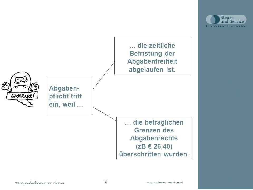 www.steuer-service.at16 ernst.patka@steuer-service.at Abgaben- pflicht tritt ein, weil … … die zeitliche Befristung der Abgabenfreiheit abgelaufen ist
