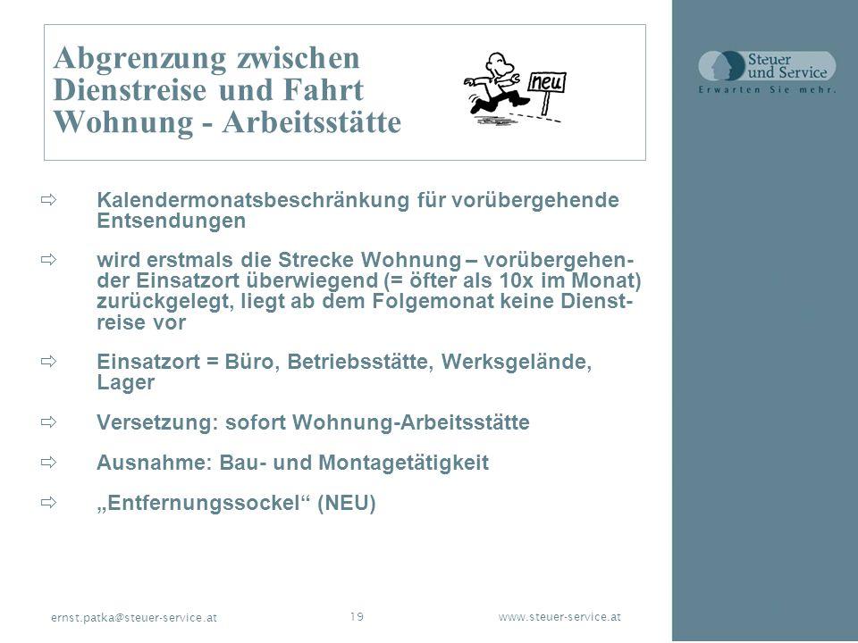 www.steuer-service.at19 ernst.patka@steuer-service.at Abgrenzung zwischen Dienstreise und Fahrt Wohnung - Arbeitsstätte Kalendermonatsbeschränkung für