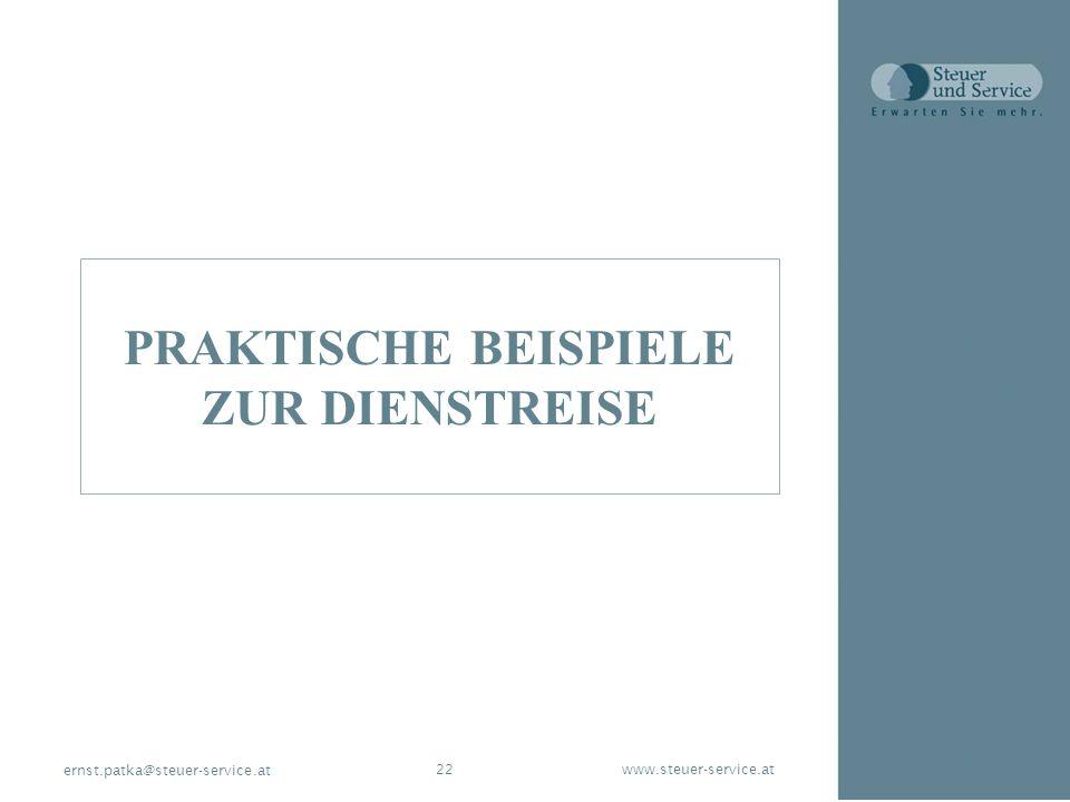 www.steuer-service.at22 ernst.patka@steuer-service.at PRAKTISCHE BEISPIELE ZUR DIENSTREISE