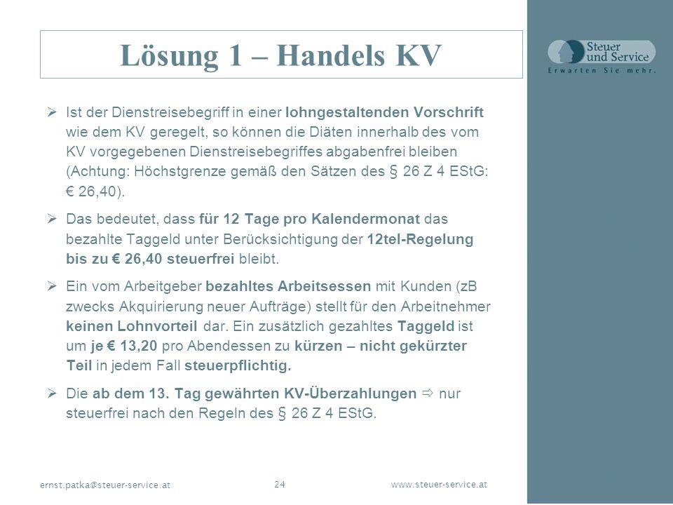 www.steuer-service.at24 ernst.patka@steuer-service.at Lösung 1 – Handels KV Ist der Dienstreisebegriff in einer lohngestaltenden Vorschrift wie dem KV