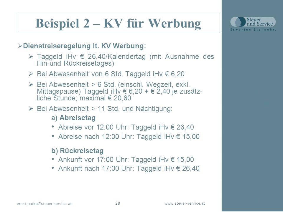 www.steuer-service.at28 ernst.patka@steuer-service.at Beispiel 2 – KV für Werbung Dienstreiseregelung lt. KV Werbung: Taggeld iHv 26,40/Kalendertag (m